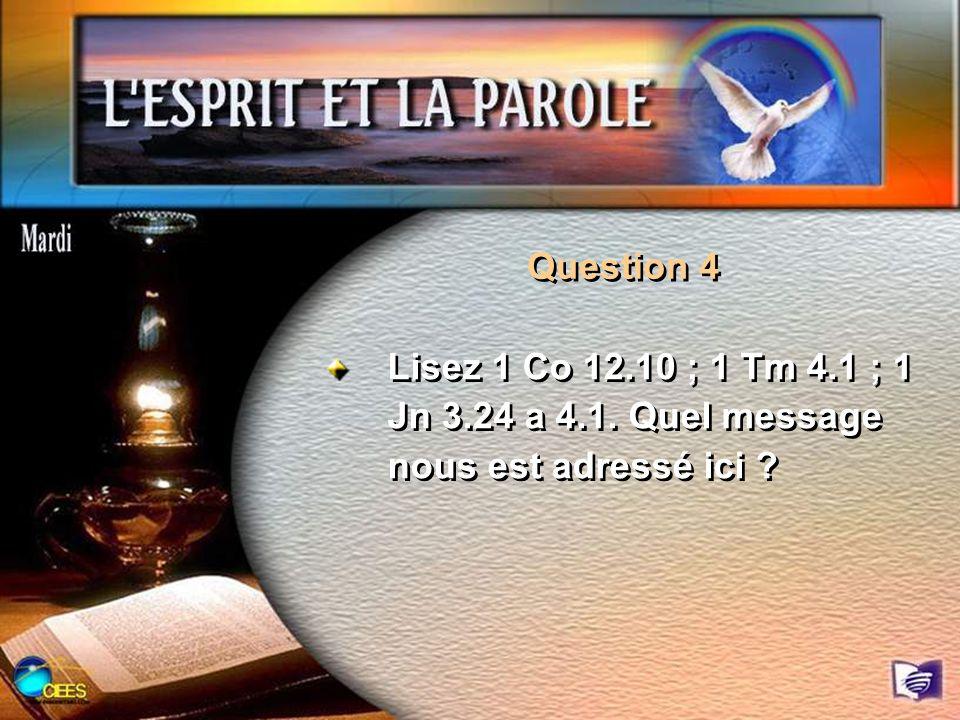 Question 4 Lisez 1 Co 12.10 ; 1 Tm 4.1 ; 1 Jn 3.24 a 4.1. Quel message nous est adressé ici ?