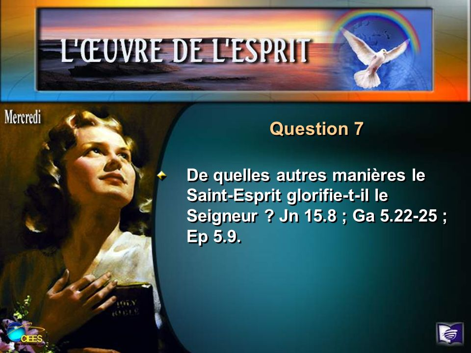 Question 7 De quelles autres manières le Saint-Esprit glorifie-t-il le Seigneur ? Jn 15.8 ; Ga 5.22-25 ; Ep 5.9.