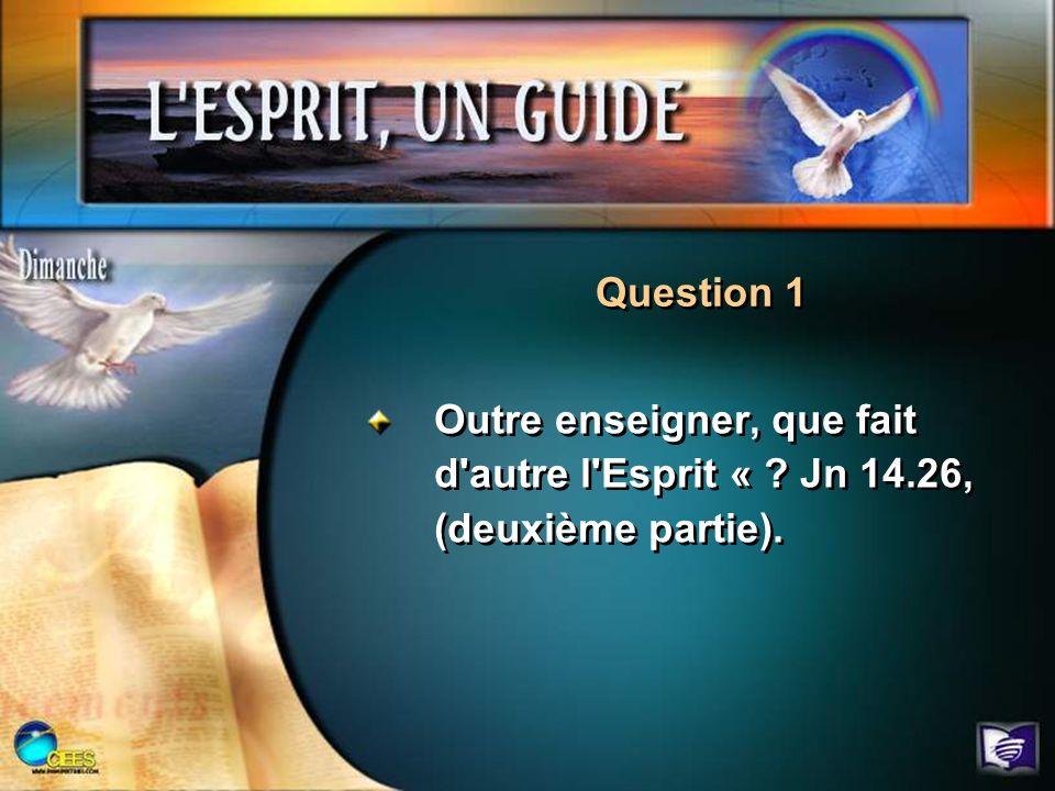 Outre enseigner, que fait d'autre l'Esprit « ? Jn 14.26, (deuxième partie). Question 1