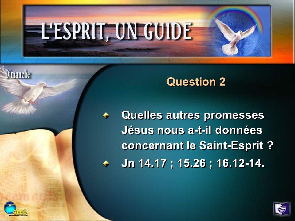 Quelles autres promesses Jésus nous a-t-il données concernant le Saint-Esprit ? Jn 14.17 ; 15.26 ; 16.12-14. Quelles autres promesses Jésus nous a-t-i