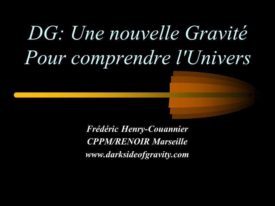 DG: Une nouvelle Gravité Pour comprendre l Univers Frédéric Henry-Couannier CPPM/RENOIR Marseille www.darksideofgravity.com
