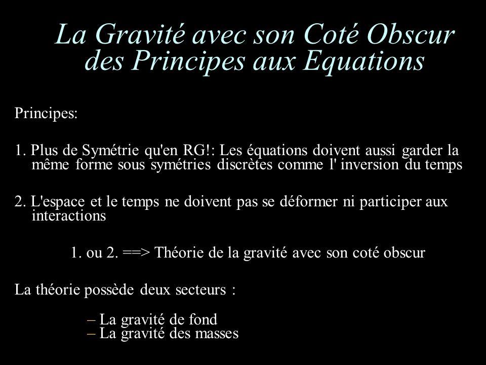 La Gravité avec son Coté Obscur des Principes aux Equations Principes: 1. Plus de Symétrie qu'en RG!: Les équations doivent aussi garder la même forme