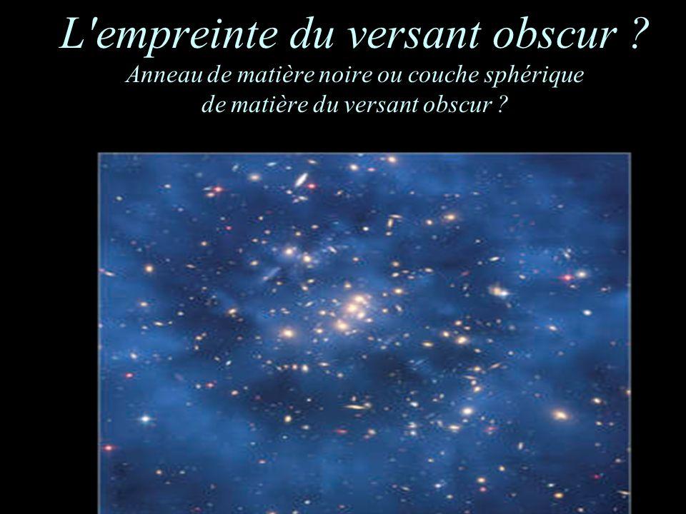 L'empreinte du versant obscur ? Anneau de matière noire ou couche sphérique de matière du versant obscur ?