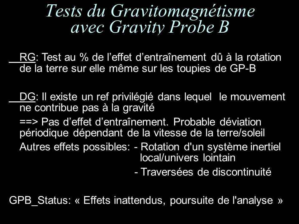 RG: Test au % de leffet dentraînement dû à la rotation de la terre sur elle même sur les toupies de GP-B DG: Il existe un ref privilégié dans lequel le mouvement ne contribue pas à la gravité ==> Pas deffet dentraînement.