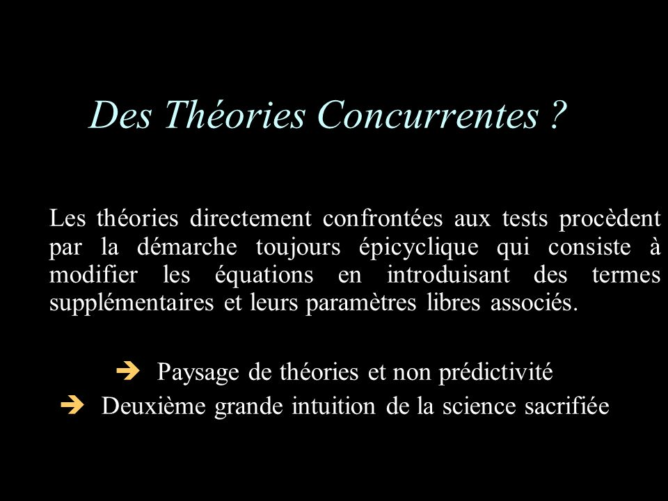 Des Théories Concurrentes ? Les théories directement confrontées aux tests procèdent par la démarche toujours épicyclique qui consiste à modifier les