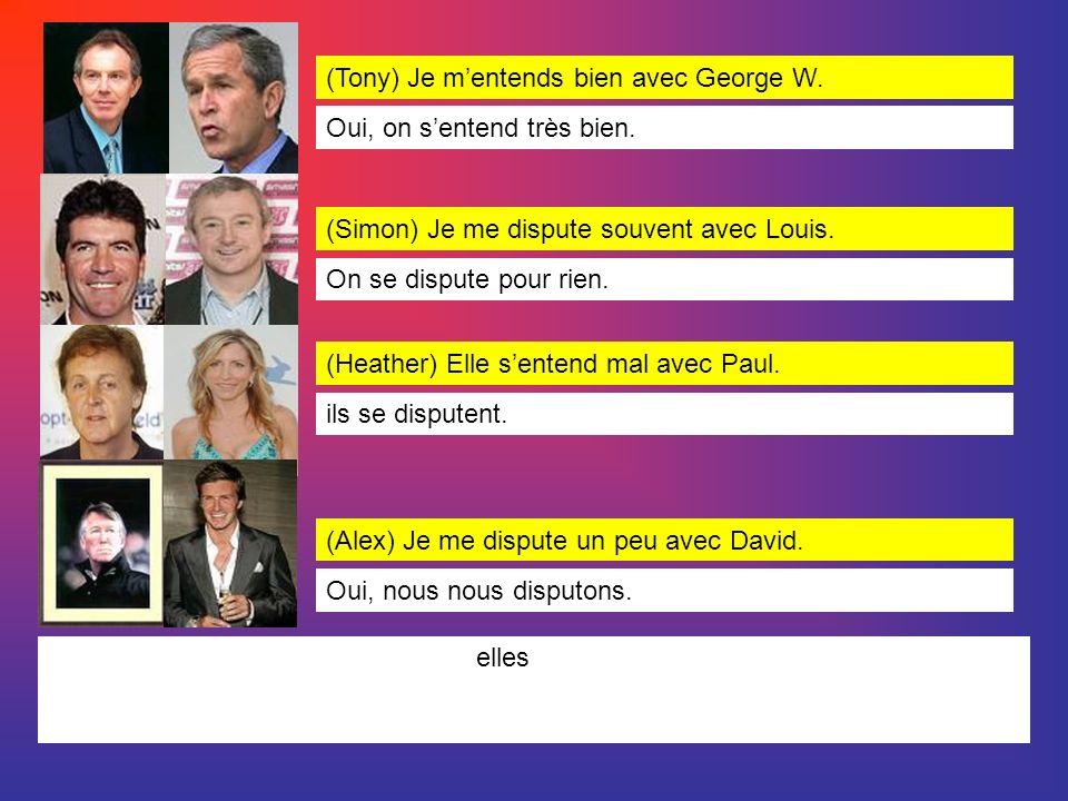(Tony) Je mentends bien avec George W.(Simon) Je me dispute souvent avec Louis.