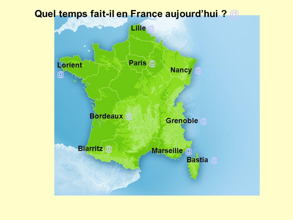 Paris @@ Lille @@ Marseille @@ Bordeaux @@ Biarritz @@ Grenoble @@ Lorient @ @ Bastia @@ Nancy @@ Quel temps fait-il en France aujourdhui ? @@