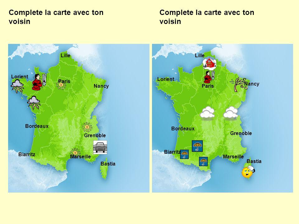 Complete la carte avec ton voisin Biarritz Bordeaux Paris Lorient Lille Lorient Lille Nancy Grenoble Marseille Bastia