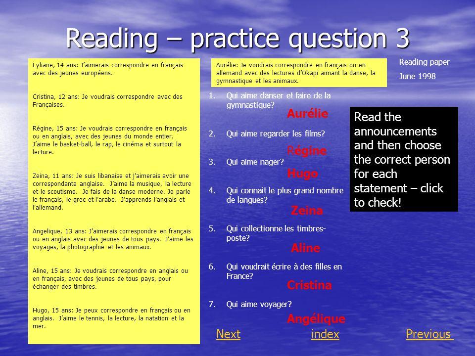 Reading – practice question 3 NextindexPrevious Lyliane, 14 ans: Jaimerais correspondre en français avec des jeunes européens. Cristina, 12 ans: Je vo