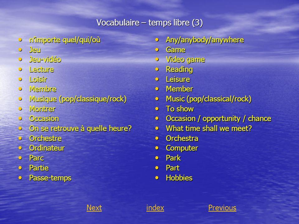 Vocabulaire – temps libre (3) nimporte quel/qui/où nimporte quel/qui/où Jeu Jeu Jeu-vidéo Jeu-vidéo Lecture Lecture Loisir Loisir Membre Membre Musiqu