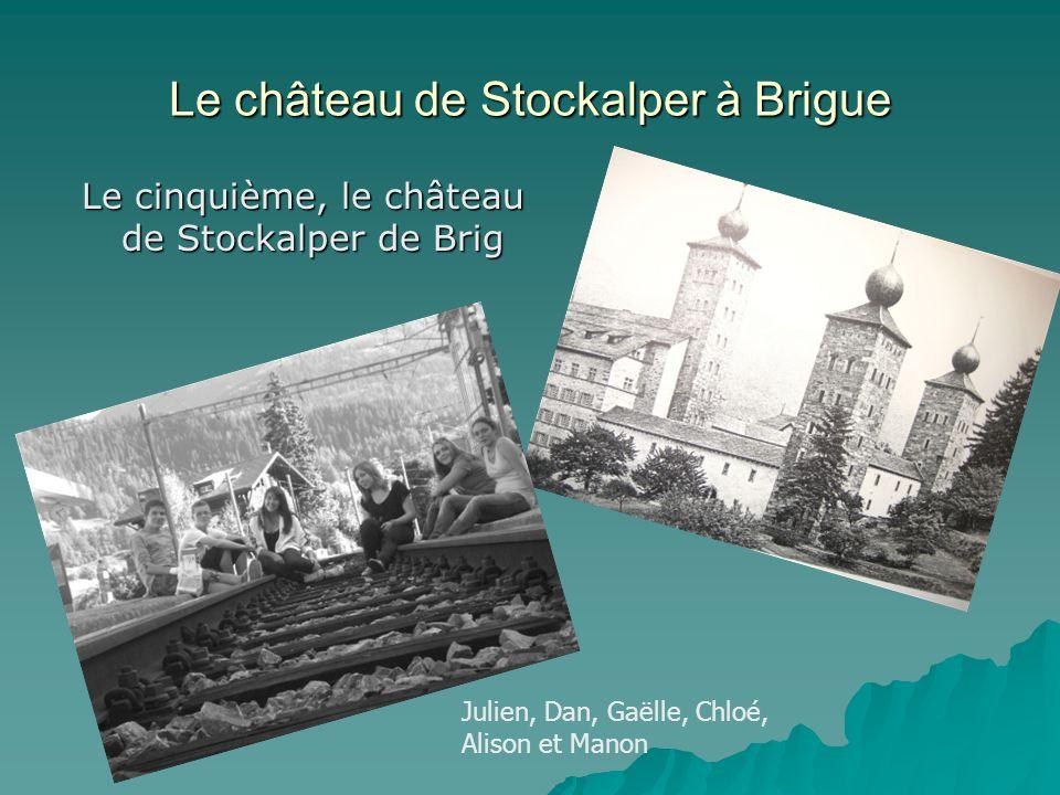 Julien, Dan, Gaëlle, Chloé, Alison et Manon Le château de Stockalper à Brigue Le cinquième, le château de Stockalper de Brig