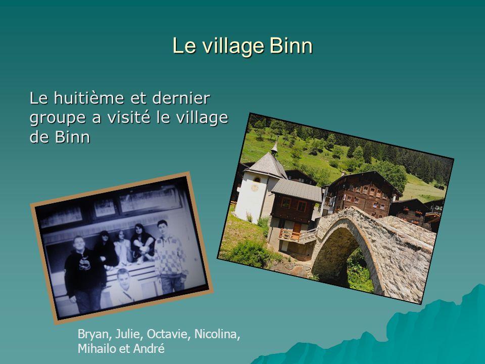 Le village Binn Le huitième et dernier groupe a visité le village de Binn Bryan, Julie, Octavie, Nicolina, Mihailo et André