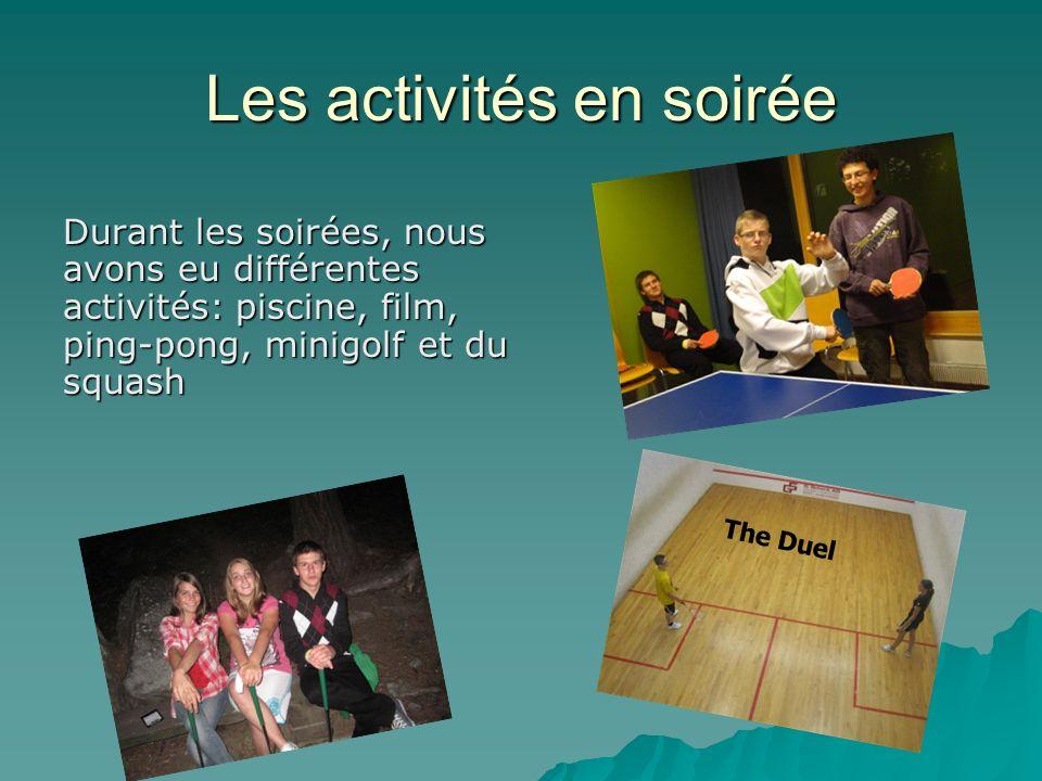 Les activités en soirée Durant les soirées, nous avons eu différentes activités: piscine, film, ping-pong, minigolf et du squash The Duel