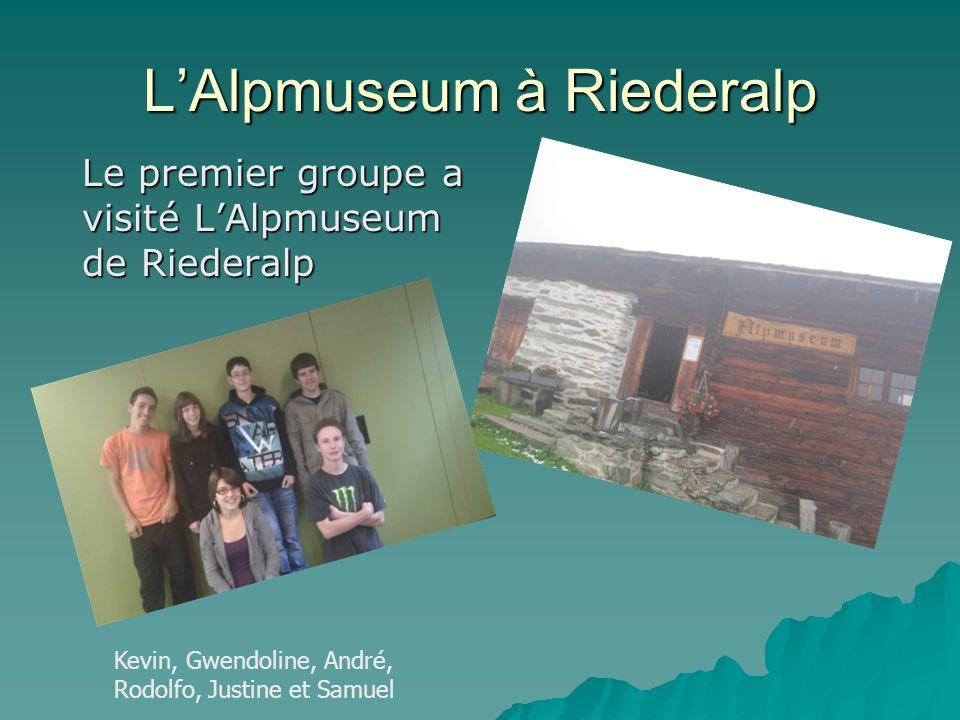 LAlpmuseum à Riederalp Le premier groupe a visité LAlpmuseum de Riederalp Kevin, Gwendoline, André, Rodolfo, Justine et Samuel