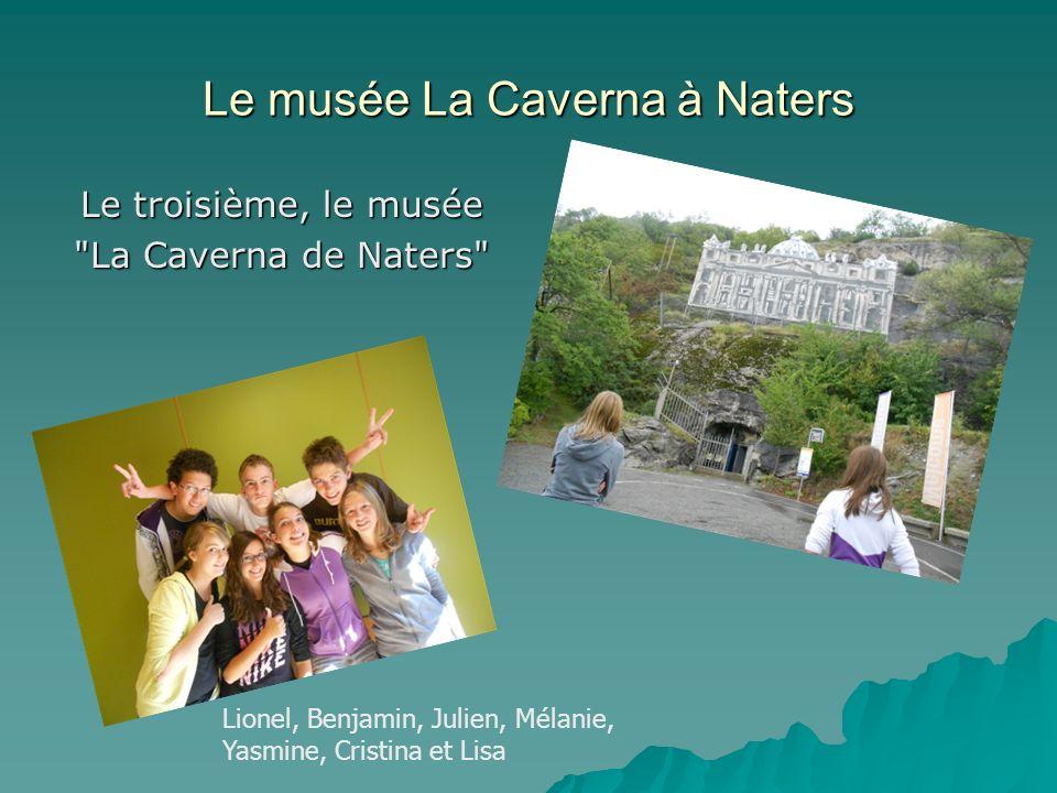 Lionel, Benjamin, Julien, Mélanie, Yasmine, Cristina et Lisa Le musée La Caverna à Naters Le troisième, le musée