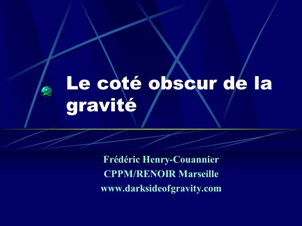 Frédéric Henry-Couannier CPPM/RENOIR Marseille www.darksideofgravity.com Le coté obscur de la gravité