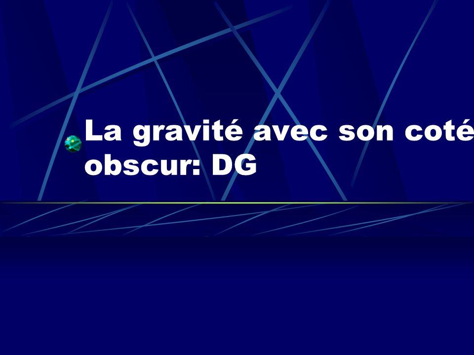 La gravité avec son coté obscur: DG