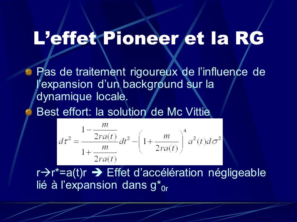Leffet Pioneer et la RG Pas de traitement rigoureux de linfluence de lexpansion dun background sur la dynamique locale. Best effort: la solution de Mc