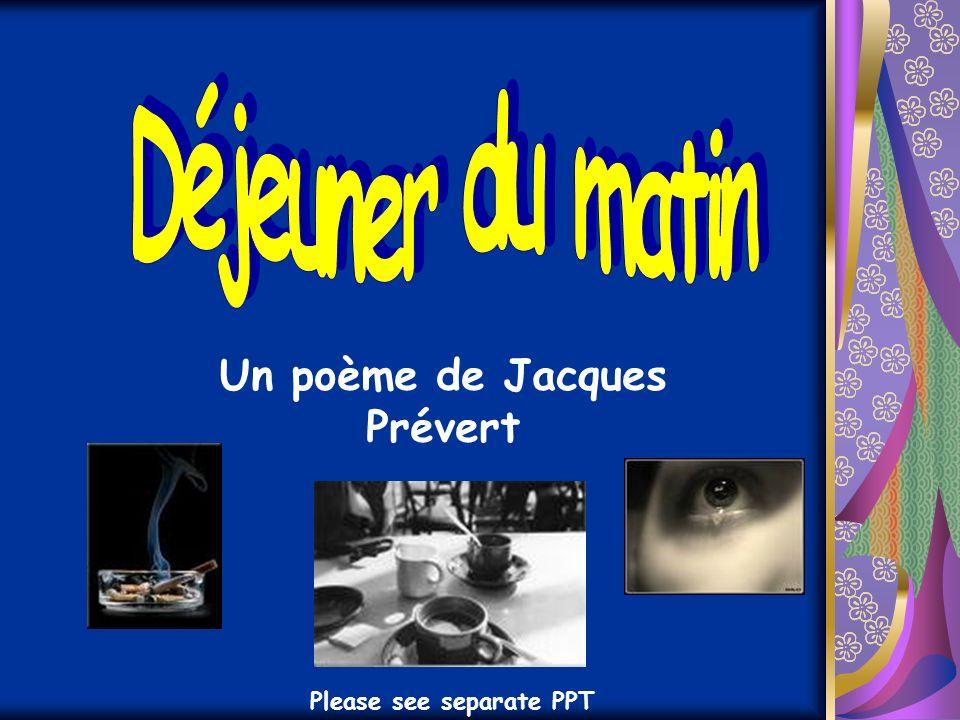 Un poème de Jacques Prévert Please see separate PPT