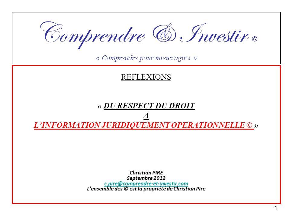 REFLEXIONS « DU RESPECT DU DROIT A LINFORMATION JURIDIQUEMENT OPERATIONNELLE © » Christian PIRE Septembre 2012 c.pire@comprendre-et-investir.com Lense