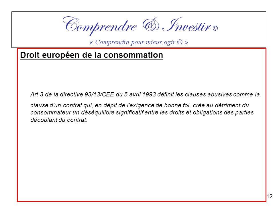 Droit européen de la consommation Art 3 de la directive 93/13/CEE du 5 avril 1993 définit les clauses abusives comme la clause dun contrat qui, en dép