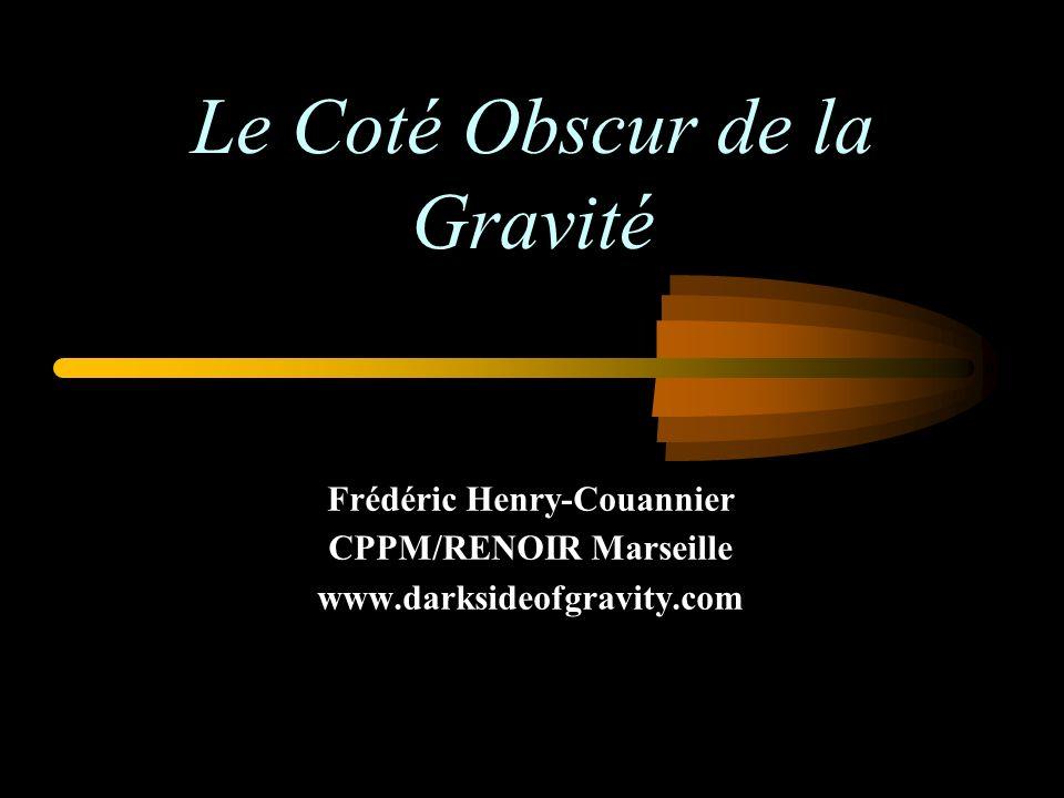 Le Coté Obscur de la Gravité Frédéric Henry-Couannier CPPM/RENOIR Marseille www.darksideofgravity.com