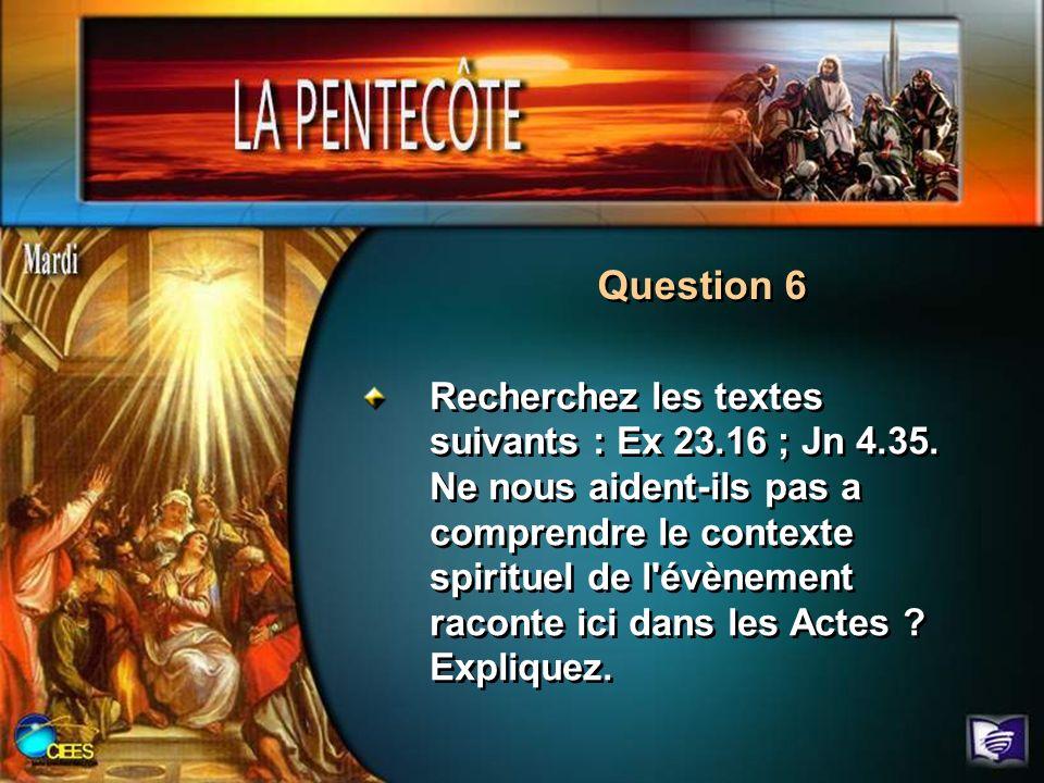 Question 6 Recherchez les textes suivants : Ex 23.16 ; Jn 4.35. Ne nous aident-ils pas a comprendre le contexte spirituel de l'évènement raconte ici d