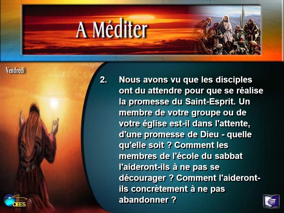 2.Nous avons vu que les disciples ont du attendre pour que se réalise la promesse du Saint-Esprit. Un membre de votre groupe ou de votre église est-il