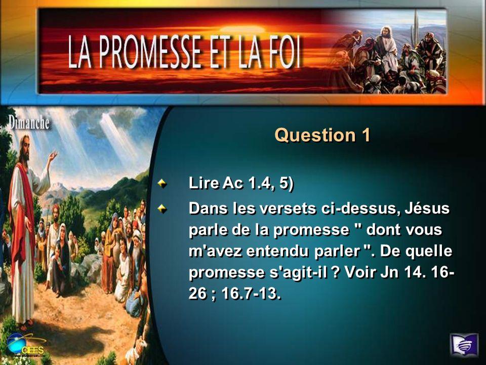 Lire Ac 1.4, 5) Dans les versets ci-dessus, Jésus parle de la promesse