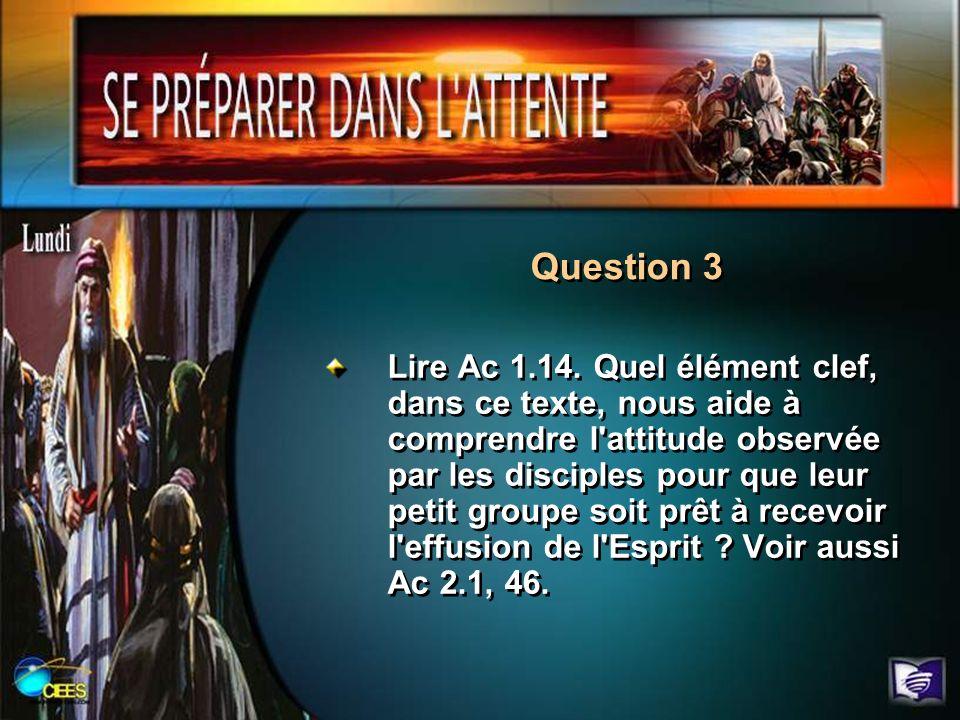 Lire Ac 1.14. Quel élément clef, dans ce texte, nous aide à comprendre l'attitude observée par les disciples pour que leur petit groupe soit prêt à re