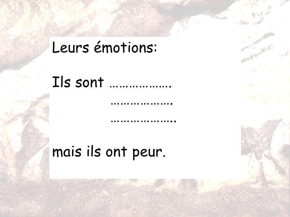 Leurs émotions: Ils sont ………………. ………………. ……………….. mais ils ont peur.