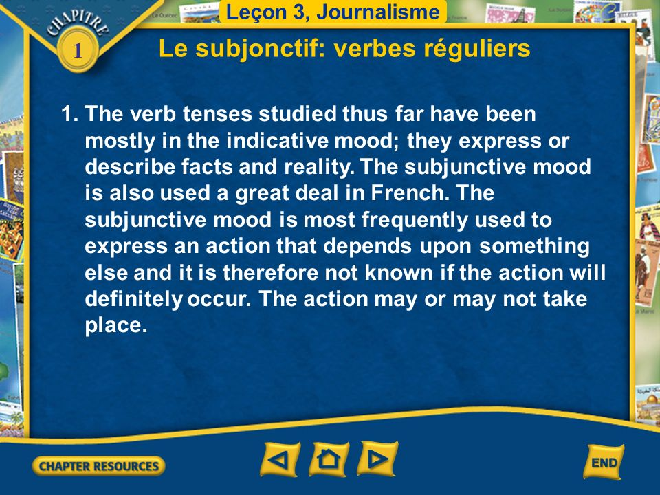 1 Le subjonctif: verbes réguliers 1. The verb tenses studied thus far have been mostly in the indicative mood; they express or describe facts and real