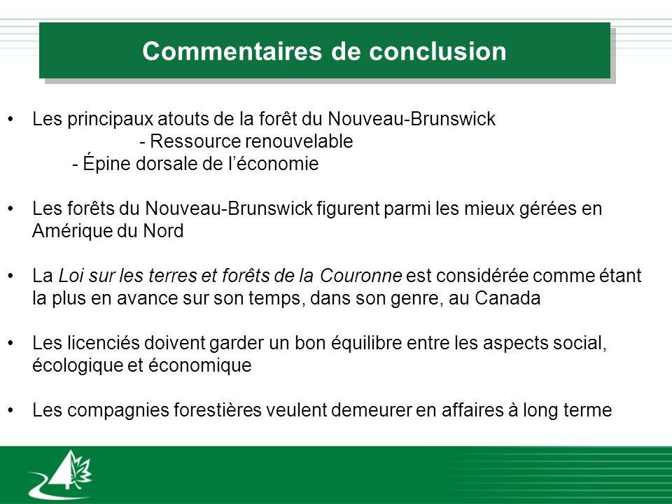 Commentaires de conclusion Les principaux atouts de la forêt du Nouveau-Brunswick - Ressource renouvelable - Épine dorsale de léconomie Les forêts du