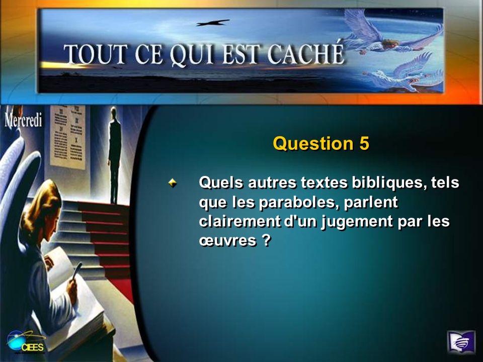Question 5 Quels autres textes bibliques, tels que les paraboles, parlent clairement d'un jugement par les œuvres ?