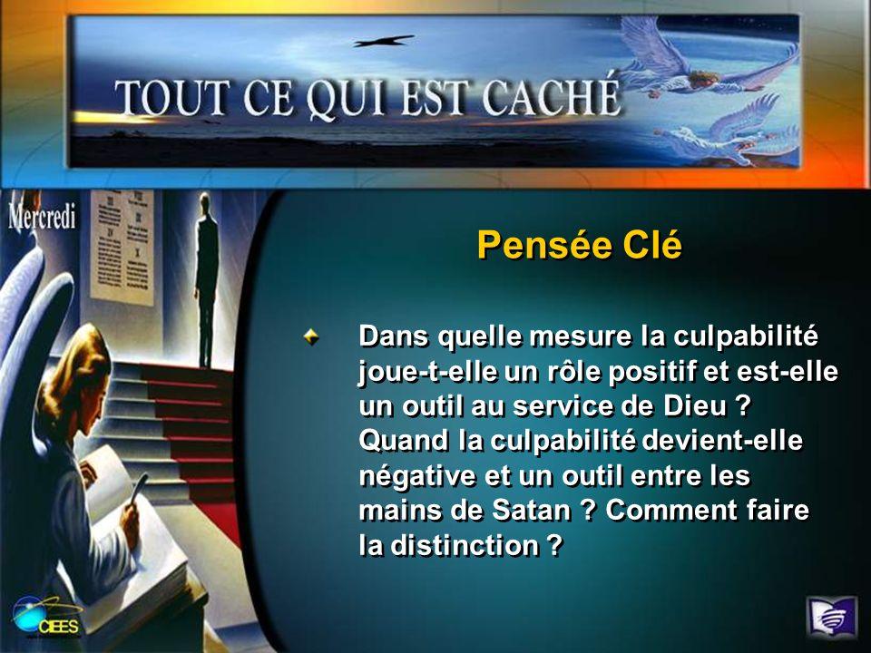 Pensée Clé Dans quelle mesure la culpabilité joue-t-elle un rôle positif et est-elle un outil au service de Dieu ? Quand la culpabilité devient-elle n