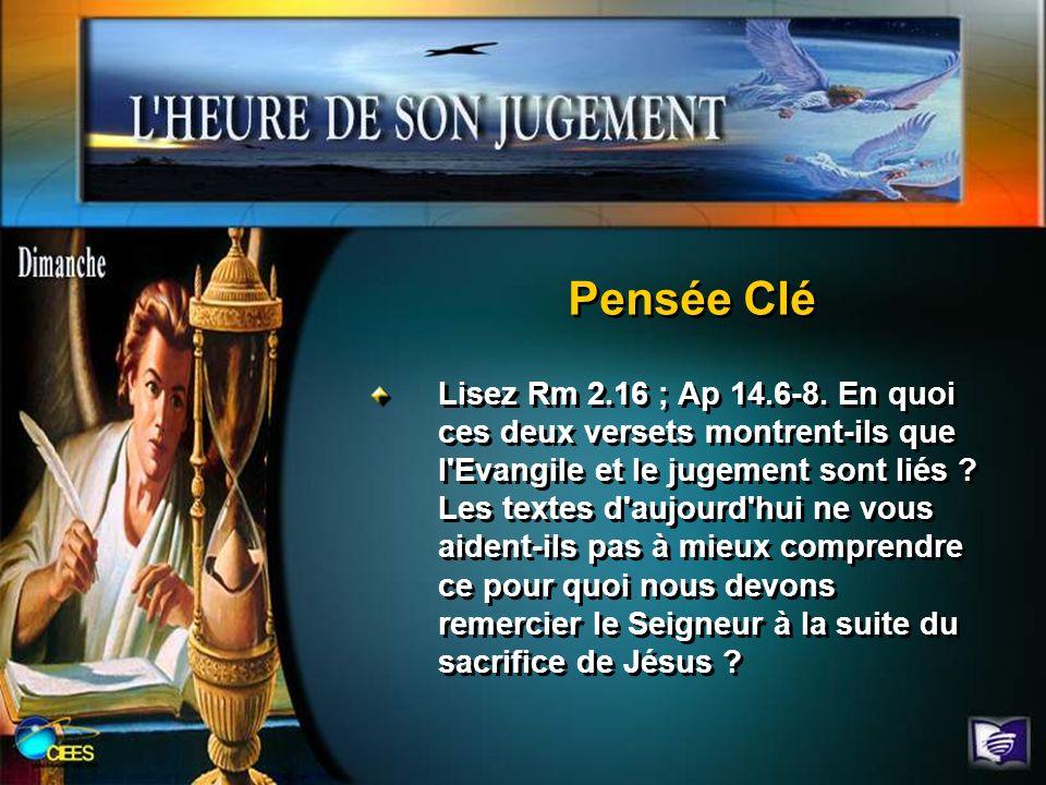 Lisez Rm 2.16 ; Ap 14.6-8. En quoi ces deux versets montrent-ils que l'Evangile et le jugement sont liés ? Les textes d'aujourd'hui ne vous aident-ils