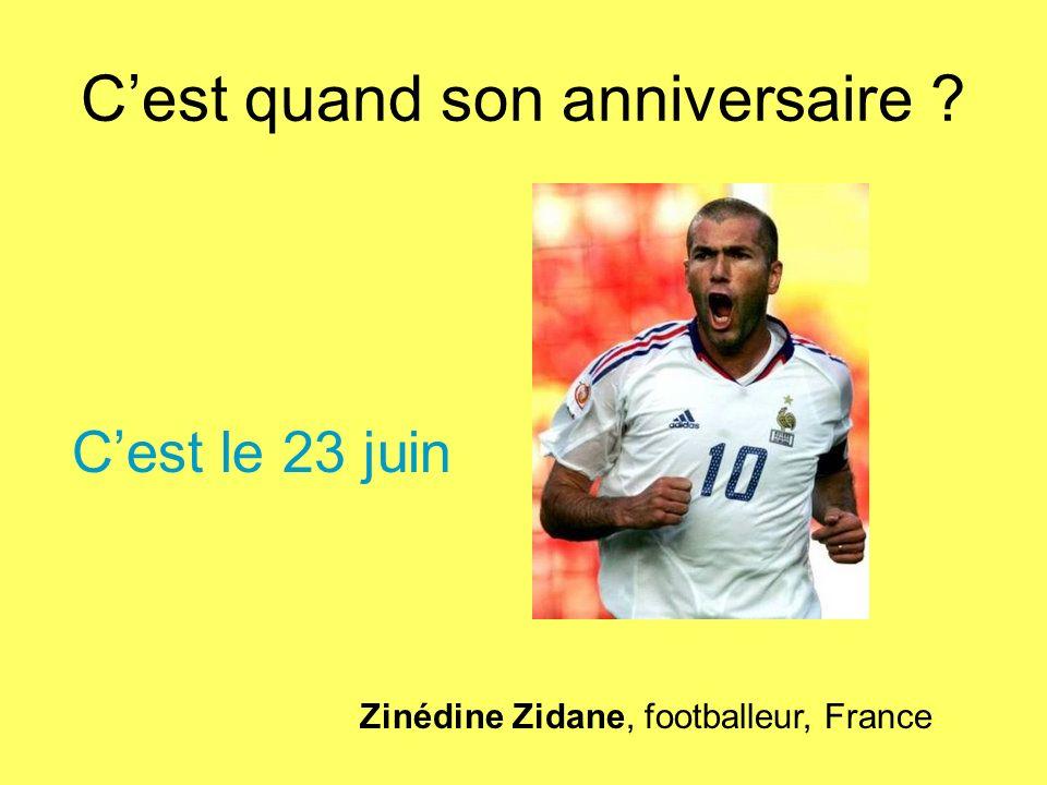 Cest quand son anniversaire ? Zinédine Zidane, footballeur, France Cest le 23 juin