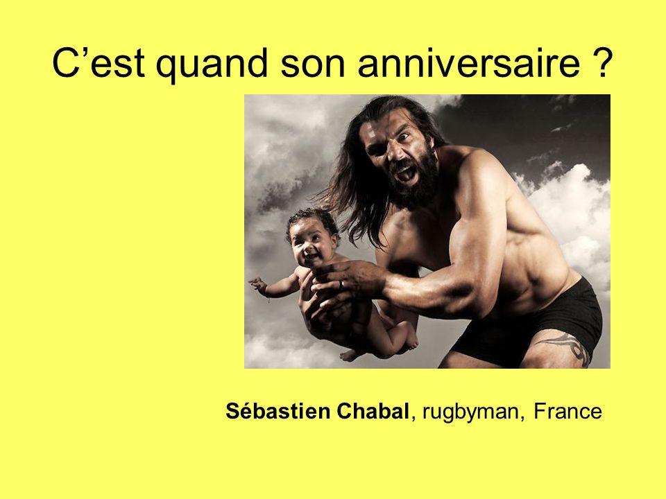 Cest quand son anniversaire ? Sébastien Chabal, rugbyman, France