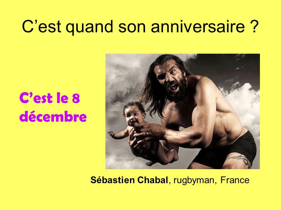 Cest quand son anniversaire ? Sébastien Chabal, rugbyman, France Cest le 8 décembre