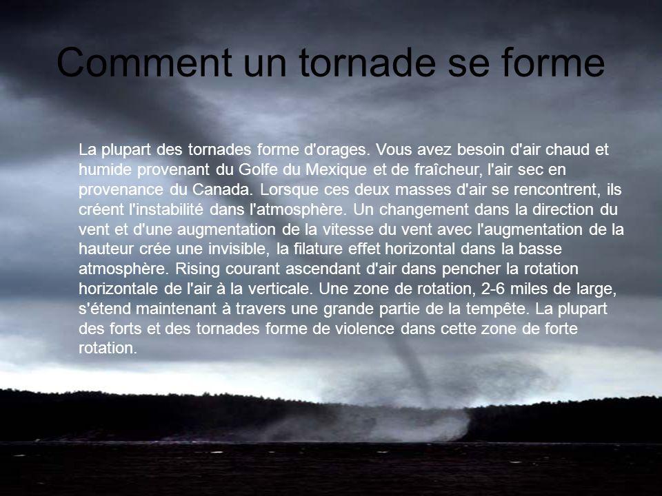 Quest-ce que cest un tornade? Une tornade est une colonne en rotation violente de l'air depuis un orage sur le sol. Les plus violentes tornades sont s