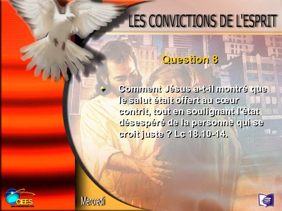 Question 8 Comment Jésus a-t-il montré que le salut était offert au cœur contrit, tout en soulignant l'état désespéré de la personne qui se croit just