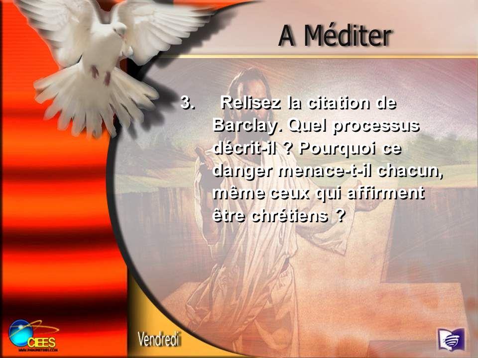 3. Relisez la citation de Barclay. Quel processus décrit-il ? Pourquoi ce danger menace-t-il chacun, même ceux qui affirment être chrétiens ?