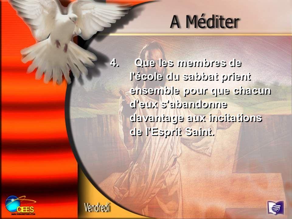 4. Que les membres de l'école du sabbat prient ensemble pour que chacun d'eux s'abandonne davantage aux incitations de l'Esprit Saint.