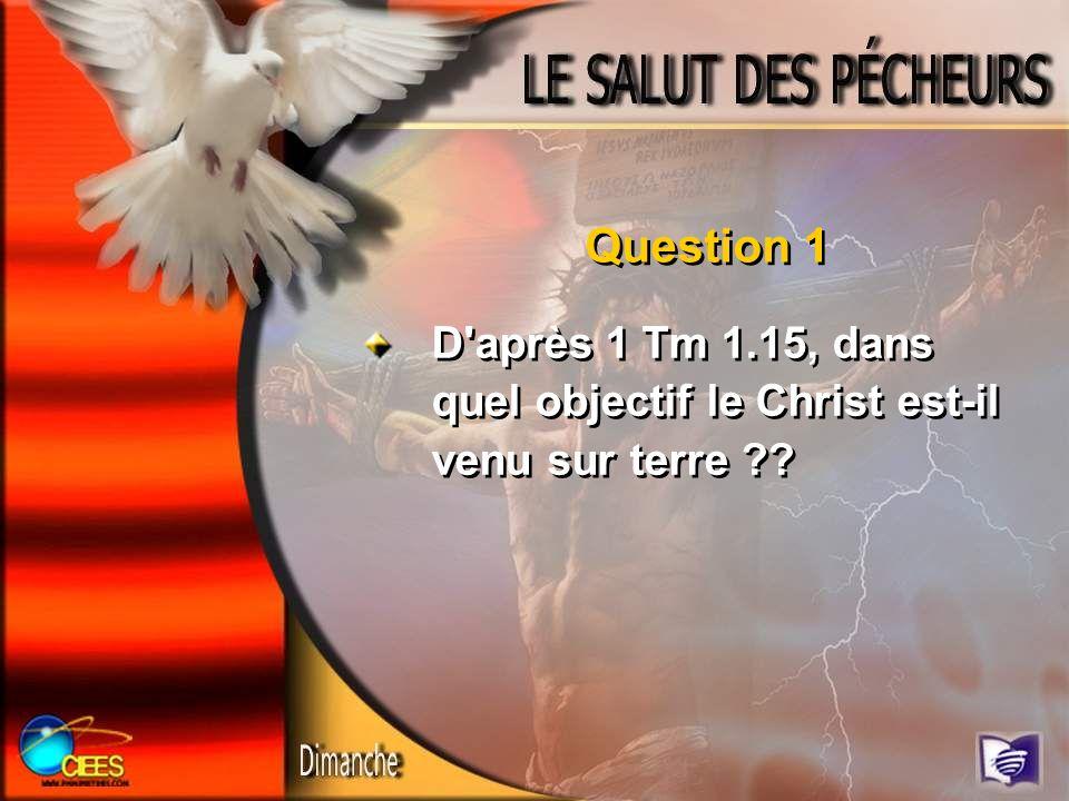 D'après 1 Tm 1.15, dans quel objectif le Christ est-il venu sur terre ?? Question 1
