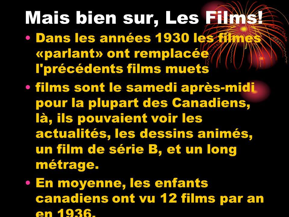 Mais bien sur, Les Films! Dans les années 1930 les filmes «parlant» ont remplacée l'précédents films muets films sont le samedi après-midi pour la plu