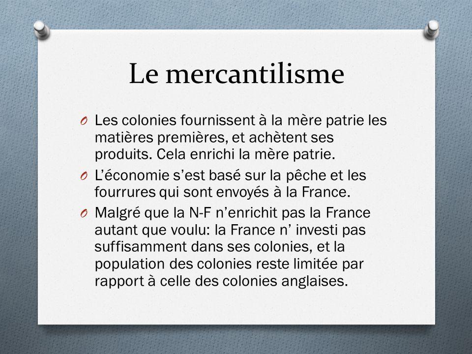 Le mercantilisme O Les colonies fournissent à la mère patrie les matières premières, et achètent ses produits. Cela enrichi la mère patrie. O Léconomi