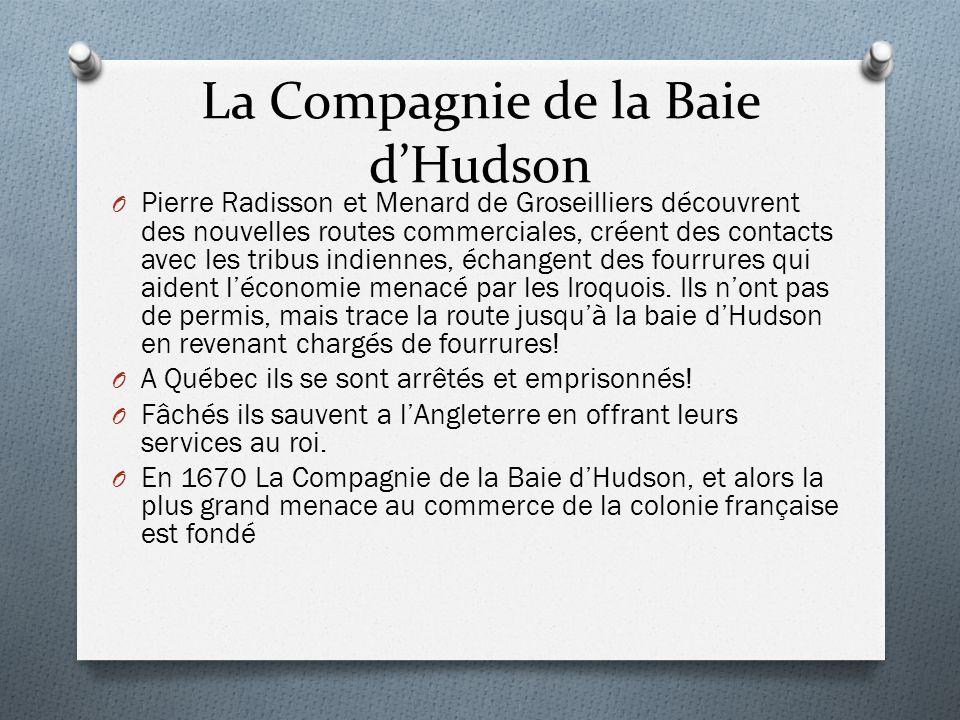 La Compagnie de la Baie dHudson O Pierre Radisson et Menard de Groseilliers découvrent des nouvelles routes commerciales, créent des contacts avec les