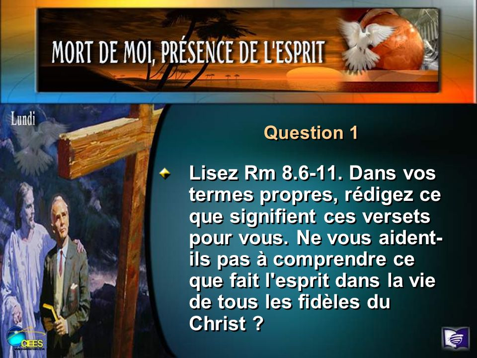 Lisez Rm 8.6-11. Dans vos termes propres, rédigez ce que signifient ces versets pour vous. Ne vous aident- ils pas à comprendre ce que fait l'esprit d