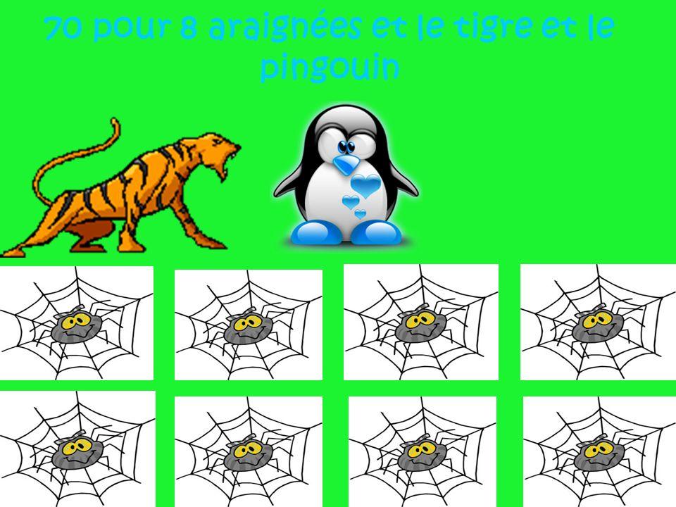 70 pour 8 araignées et le tigre et le pingouin