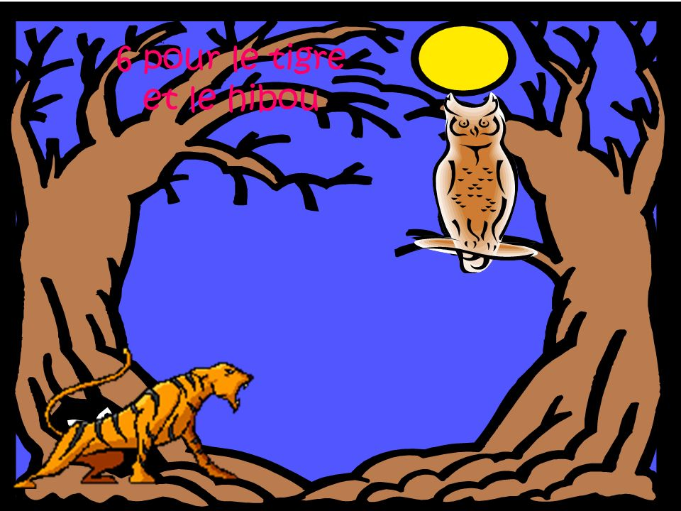 6 pour le tigre et le hibou
